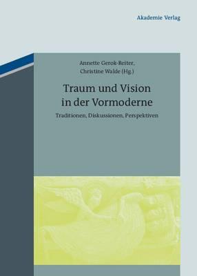 Traum Und Vision in Der Vormoderne: Traditionen, Diskussionen, Perspektiven