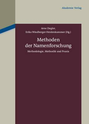 Methoden Der Namenforschung: Methodologie, Methodik Und Praxis