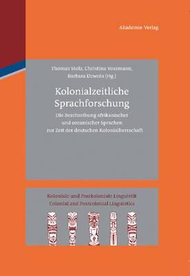 Kolonialzeitliche Sprachforschung: Die Beschreibung Afrikanischer Und Ozeanischer Sprachen Zur Zeit Der Deutschen Kolonialherrschaft