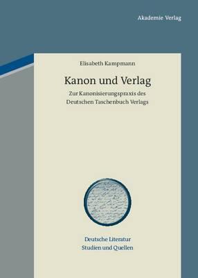Kanon Und Verlag: Zur Kanonisierungspraxis Des Deutschen Taschenbuch Verlags
