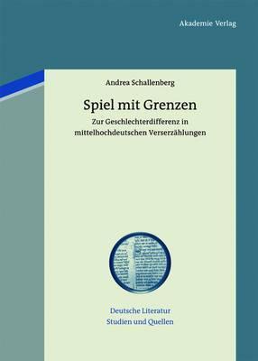 Spiel Mit Grenzen: Zur Geschlechterdifferenz in Mittelhochdeutschen Verserzahlungen