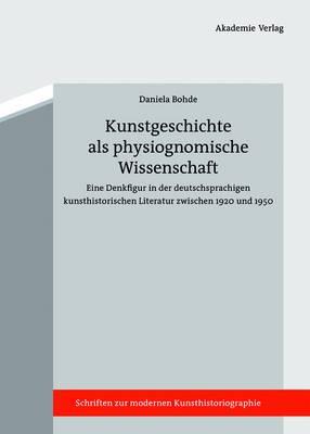 Kunstgeschichte ALS Physiognomische Wissenschaft: Kritik Einer Denkfigur Der 1920er Bis 1940er Jahre