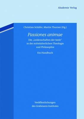 Passiones Animae: Die  Leidenschaften Der Seele  in Der Mittelalterlichen Theologie Und Philosophie. Ein Handbuch