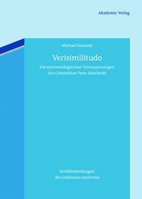 Verisimilitudo: Die Epistemologischen Voraussetzungen Der Gotteslehre Peter Abaelards