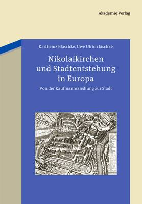 Nikolaikirchen Und Stadtentstehung in Europa: Von Der Kaufmannssiedlung Zur Stadt