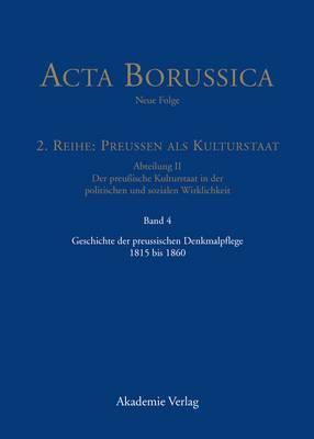Geschichte Der Preussischen Denkmalpflege 1815 Bis 1860: Geschichte Der Preussischen Denkmalpflege 1815 Bis 1860