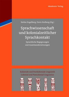Sprachwissenschaft Und Kolonialzeitlicher Sprachkontakt: Sprachliche Begegnungen Und Auseinandersetzungen