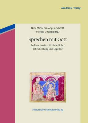 Sprechen Mit Gott: Redeszenen in Mittelalterlicher Bibeldichtung Und Legende