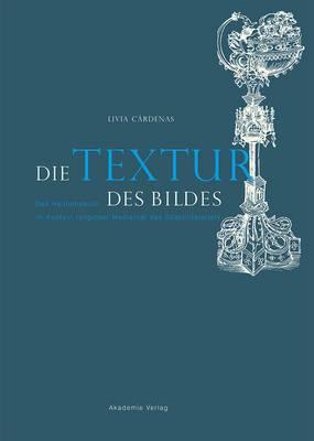 Die Textur des Bildes: Das Heiltumsbuch im Kontext religioeser Medialitat des Spatmittelalters