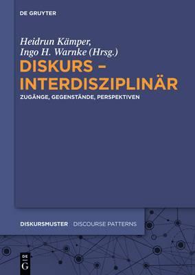 Diskurs - Interdisziplinar: Zugange, Gegenstande, Perspektiven