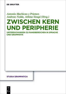 Zwischen Kern und Peripherie: Untersuchungen zu Randbereichen in Sprache und Grammatik