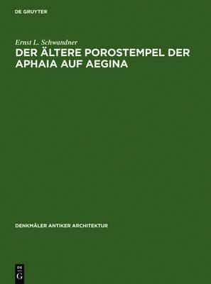 Der Aeltere Porostempel Der Aphaia Auf Aegina: Denkmaeler Antiker Architektur Band 16
