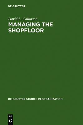 Managing the Shopfloor: Subjectivity, Masculinity and Workplace Culture