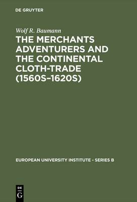 The Merchants Adventurers and the Continental Cloth-trade (1560s-1620s)