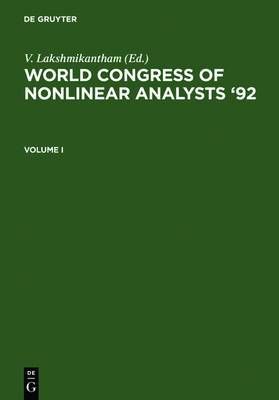 World Congress of Nonlinear Analysts '92: Proceedings of the First World Congress of Nonlinear Analysts, Tampa, Florida, August 19-26, 1992