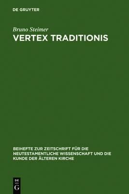 Vertex Traditionis : Die Gattung Der Altchristlichen Kirchenordnungen: Beihefte Zur Zeitschrift Fur Die Neutestamentliche Wissenschaft Und Die Kunde D