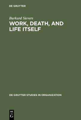 Work, Death and Life Itself: Essays on Management and Organization