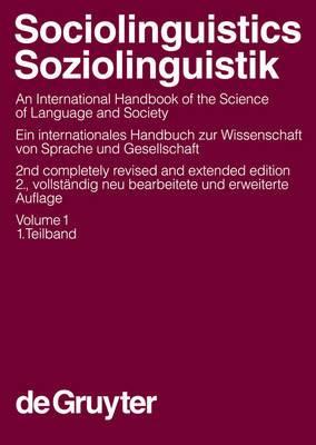 Sociolinguistics/Soziolinguistik: An International Handbook of the Science of Language and Society/Ein internationales Handbuch zur Wissenschaft von Sprache und Gesellschaft: v. 1