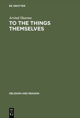 To the Things Themselves: Essays on the Discourse and Practice of the Phenomenology of Religion