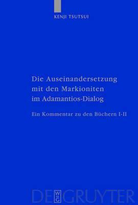 Die Auseinandersetzung mit den Markioniten im Adamantius-Dialog: Ein Kommentar zu den Buchern I-II