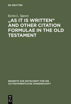 As It Is Written  and Other Citation Formulae in the Old Testament: Their Use, Development, Syntax, and Significance