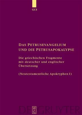 Petrusevangelium Und Die Petrusapokalypse: Die griechischen Fragmente mit deutscher und englischer Uebersetzung. Neutestamentliche Apokryphen I