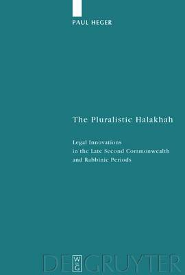 The Pluralistic Halakhah: Legal Innovations in the Late Second Commonwealth and Rabbinic Periods