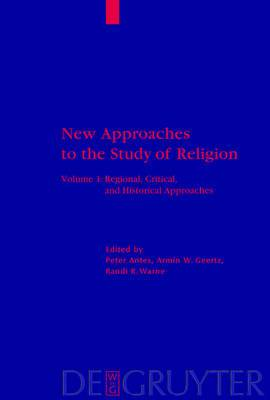 New Approaches to the Study of Religion: v. 1: Regional, Critical, and Historical Approaches