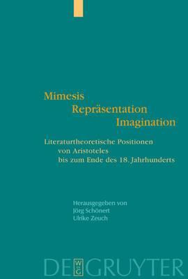 Mimesis - Reprasentation - Imagination: Literaturtheoretische Positionen von Aristoteles bis zum Ende des 18 Jahrhunderts