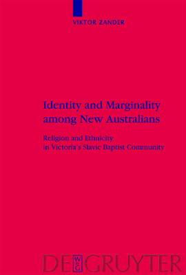 Identity and Marginality among New Australians: Religion and Ethnicity in Victoria's Slavic Baptist Community