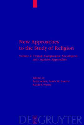 New Approaches to the Study of Religion: Volume 2: Textual, Comparative, Sociological, and Cognitive Approaches