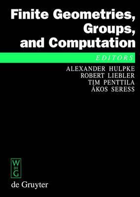 Finite Geometries, Groups, and Computation: Proceedings of the Conference Finite Geometries, Groups, and Computation, Pingree Park, Colorado, USA, September 4-9, 2004