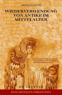 Wiederverwendung von Antike im Mittelalter: Die Sicht des Archaologen und die Sicht des Historikers