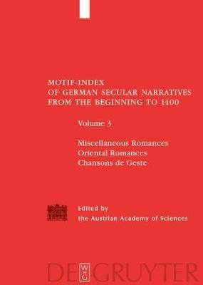 Motif Index of German Secular Narratives from the Beginning to 1400: v. 3: Miscellaneous Romances/Oriental Romances/Chansons de Geste