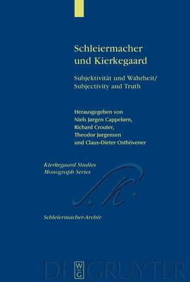 Schleiermacher und Kierkegaard: Subjektivitat und Wahrheit/Subjectivity and Truth -  Akten des Schleiermacher-Kierkegaard-Kongresses in Kopenhagen Oktober 2003/Proceedings from the Schleiermacher-Kierkegaard Congress in Copenhagen October, 2003
