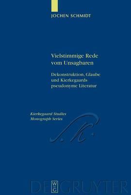 Vielstimmige Rede vom Unsagbaren: Dekonstruktion, Glaube und Kierkegaards pseudonyme Literatur