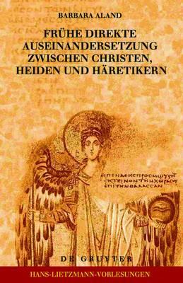 Fruhe direkte Auseinandersetzung zwischen Christen, Heiden und Haretikern