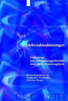 Mythosaktualisierungen: Tradierungs- und Generierungspotentiale einer alten Erinnerungsform