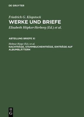 Friedrich G. Klopstock.: Werke und Briefe: Historisch-kritische Ausgabe: Abteilung briefe 11: Nachtrage, Stammbucheintrage