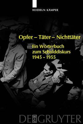 Opfer - Tater - Nichttater: Ein Worterbuch zum Schulddiskurs 1945-1955
