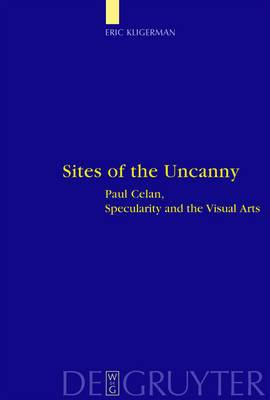 Sites of the Uncanny: Paul Celan, Specularity and the Visual Arts