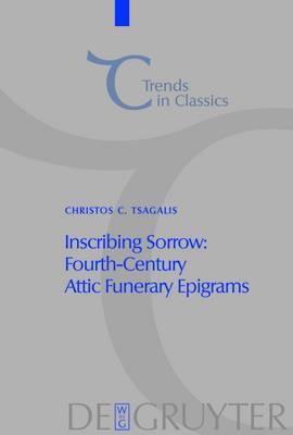 Inscribing Sorrow: Fourth-Century Attic Funerary Epigrams