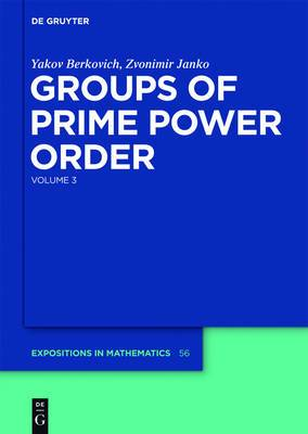 Yakov Berkovich; Zvonimir Janko: Groups of Prime Power Order: Volume 3