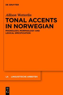 Tonal Accents in Norwegian: Phonology, morphology and lexical specification