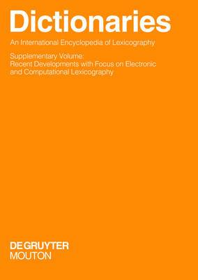Dictionaries. An International Encyclopedia of Lexicography: Supplementary Volume: Dictionaries. An International Encyclopedia of Lexicography Recent Developments with Focus on Electronic and Computational Lexicography