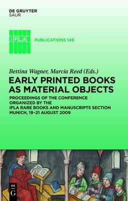 Early Printed Books as Material Objects: Proceeding of the Conference Organized by the IFLA Rare Books and Manuscripts Section Munich, 19-21 August 2009