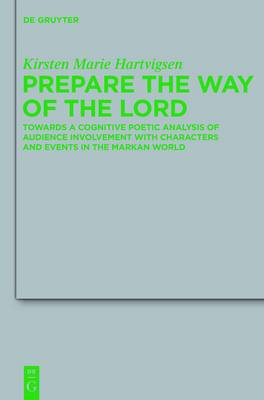 Prepare the Way of the Lord: Towards a Cognitive Poetic Analysis of Audience Involvement with Characters and Events in the Markan World