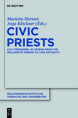 Civic Priests: Cult Personnel in Athens from the Hellenistic Period to Late Antiquity: Volume 58