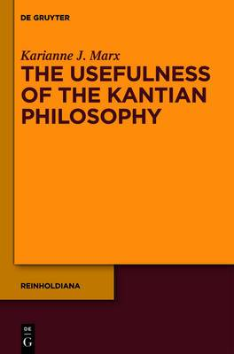 Usefulness of the Kantian Philosophy: How Karl Leonhard Reinhold's Commitment to Enlightenment Influenced His Reception of Kant: Volume 1