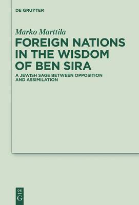 Foreign Nations in the Wisdom of Ben Sira: A Jewish Sage Between Opposition and Assimilation